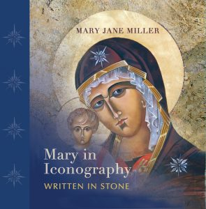 Mary in Iconography, Written in Stone by Mary Jane Miller